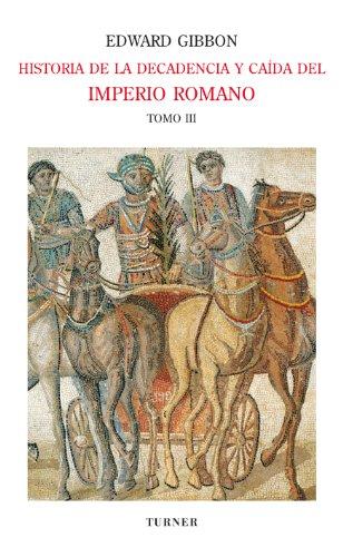Historia de la decadencia y caída del Imperio Romano. Tomo III: Invasiones de los bárbaros y revoluciones de Persia (años 445 a 642). Aparición del Islam (años 412 a 1055) (Biblioteca Turner)