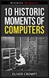 10 Historic Moments Of Computers - Historic Moments Series (English Edition)