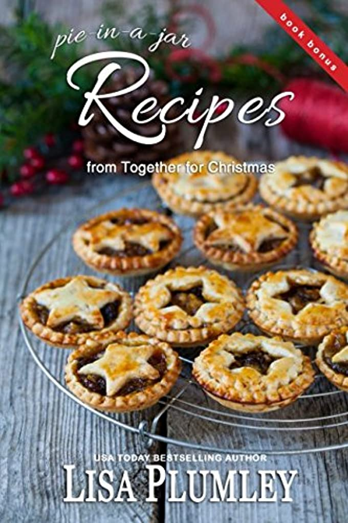 郵便番号懸念顕現Recipes from Together for Christmas by Lisa Plumley: 5 delicious recipes for single-serving pies (Kismet Christmas)