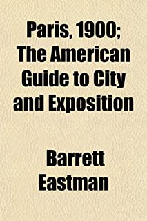 Paris, 1900; The American Guide to City and Exposition