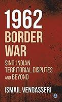 1962 Border War: Sino-Indian Territorial Disputes and Beyond
