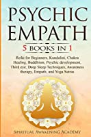 Psychic Empath: 5 BOOKS IN 1 Reiki for Beginners, Kundalini, Chakra Healing, Buddhism, Psychic development, Third eye, Deep Sleep Techniques, Awareness therapy, Empath, and Yoga Sutras