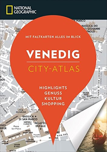 NATIONAL GEOGRAPHIC City-Atlas Venedig. Highlights, Genuss, Kultur, Shopping. Reiseführer, Stadtplan und Faltkarte in einem. (NG City-Atlas)
