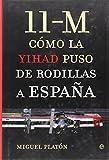 11-M. Como La Yihad Puso De Rodillas A España