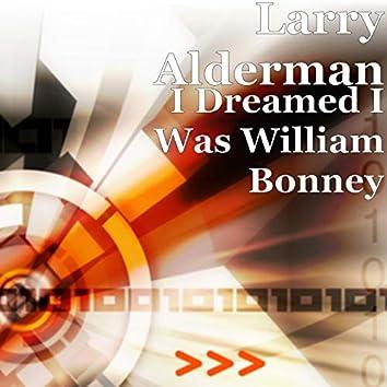 I Dreamed I Was William Bonney