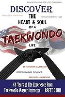 Discover the Heart & Soul of a TaeKwonDo Life