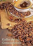 Kaffee für ein Genusserlebnis (Wandkalender 2022 DIN A3 hoch)