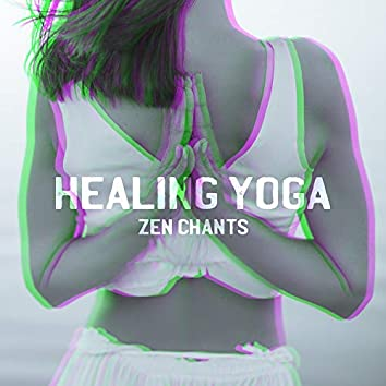 Healing Yoga Zen Chants: 2020 Ambient Music for Healing Meditation Therapy and Yoga Session