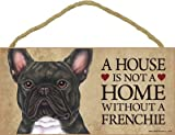 SJT ENTERPRISES, INC. A House is not a Home Without a Frenchie (French Bulldog, Brindle) Wood Sign Plaque 5