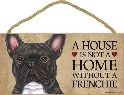 SJT ENTERPRISES, INC. A House is not a Home Without a Frenchie (French Bulldog, Brindle) Wood Sign Plaque 5' x 10' (SJT30136)
