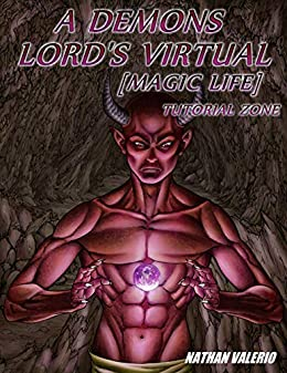 A Demon Lord's Virtual [Magic Life]: Tutorial Zone by [Nathan Valerio, Gustavo Melo, Laura Mansur]