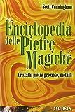 Enciclopedia delle pietre magiche: Cristalli, pietre preziose, metalli