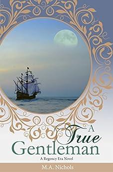 A True Gentleman (Regency Love Book 2) by [M.A. Nichols]
