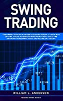 Swing Trading: A beginner's guide with proven strategies on how to trade with options, stocks, futures and make profits fast. Tools, time and money management, rules and routine of a trader.
