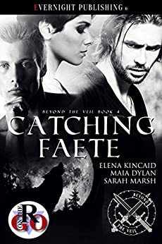 Catching Faete (Beyond the Veil Book 4) by [Elena Kincaid, Maia Dylan, Sarah Marsh]