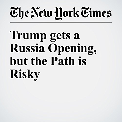 Trump gets a Russia Opening, but the Path is Risky audiobook cover art