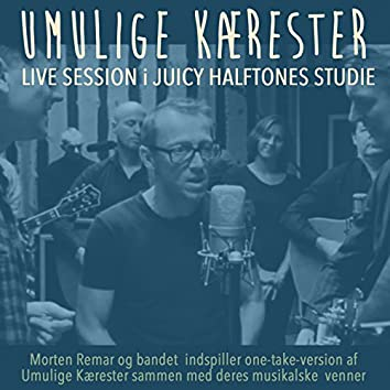 Umulige Kærester (Live Session Juicy Halftones Studie)