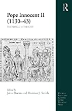 Pope Innocent II (1130-43): The World vs the City (Church, Faith and Culture in the Medieval West)