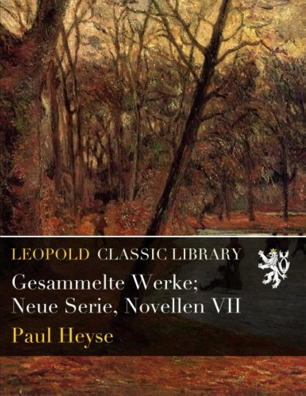 Gesammelte Werke; Neue Serie, Novellen VII