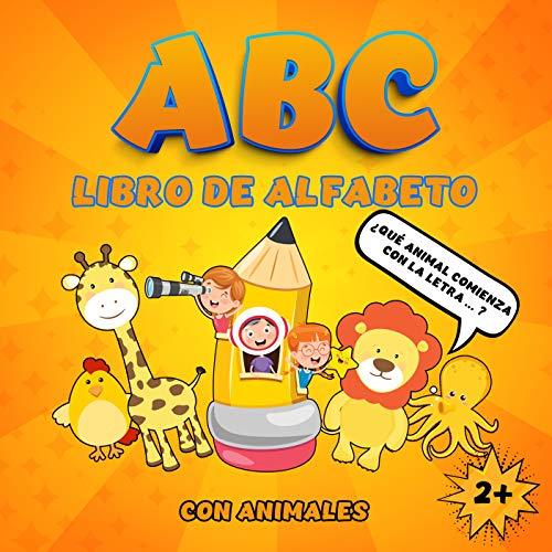 ABC libro de alfabeto con animales: ¿Qué animal comienza con la letra? Adivinanzas para aprender el alfabeto y los nombres de los animales. Libro de actividades para niños de 2 años en adelante