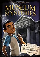 The Case of the Haunted History Museum (Museum Mysteries)