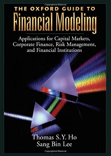 The Oxford Guide to Financial Modeling: Applications for Capital Markets, Corporate Finance, Risk Management, and Financial Institutions