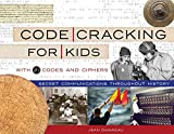 Code Cracking for Kids, 75: Secret Communications Throughout History, with 21 Codes and Ciphers