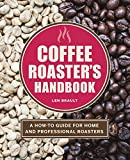 The Coffee Roaster's Handbook: A How-To Guide for Home and Professional Roasters