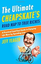 The Ultimate Cheapskate's Road Map to True Riches: A Practical (and Fun) Guide to Enjoying Life More by Spending Less by Jeff Yeager (26-Dec-2007) Paperback