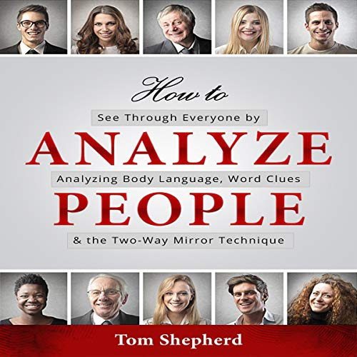 How to Analyze People: See Through Everyone by Analyzing Body Language, Word Clues & the Two-Way Mirror Technique Titelbild
