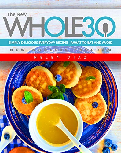 The New Whole30: Simply Delicious Everyday Recipes | What to Eat and Avoid | New Whole30 Program