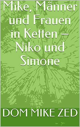 Mike, Männer und Frauen in Ketten – Niko und Simone
