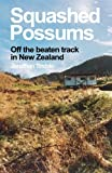 Squashed Possums: Off the beaten track in New Zealand - Mr Jonathan William Tindale