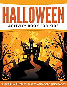 Paperback Halloween Activity Book For Kids: Super Fun Puzzles, Mazes and Coloring Pages Book