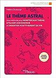Le thème astral - Une méthode pour monter son thème, utiliser son énergie et orienter positivement sa vie - Eyrolles - 28/05/2020