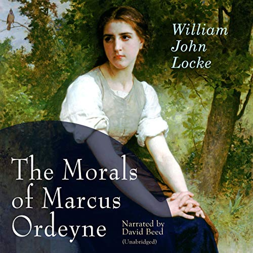 The Morals of Marcus Ordeyne Audiobook By William John Locke cover art