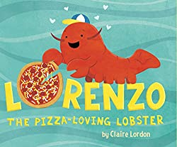 Lorenzo the Pizza Loving Lobster by Claire Lordon
