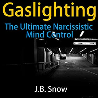Gaslighting: The Ultimate Narcissistic Mind Control     Transcend Mediocrity, Book 131              By:                                                                                                                                 J.B. Snow                               Narrated by:                                                                                                                                 Melissa Williams                      Length: 31 mins     256 ratings     Overall 4.4