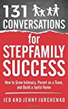 131 Conversations for Stepfamily Success: How to Grow Intimacy, Parent as a Team, and Build a Joyful Home (Creative Conversation Starters) (Volume 4)