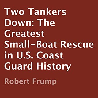 Two Tankers Down     The Greatest Small-Boat Rescue in U.S. Coast Guard History              By:                                                                                                                                 Robert Frump                               Narrated by:                                                                                                                                 Luke Smith                      Length: 5 hrs and 44 mins     8 ratings     Overall 4.5