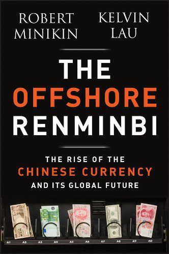 The Offshore Renminbi: The Rise of the Chinese Currency and Its Global Future (English Edition)