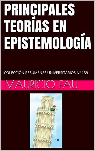 PRINCIPALES TEORÍAS EN EPISTEMOLOGÍA: COLECCIÓN RESÚMENES UNIVERSITARIOS Nº 139 (Spanish Edition)