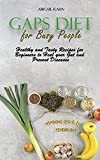Gaps Diet for Busy People: Healthy and Tasty Recipes for Beginners to Heal your Gut and Prevent Diseases
