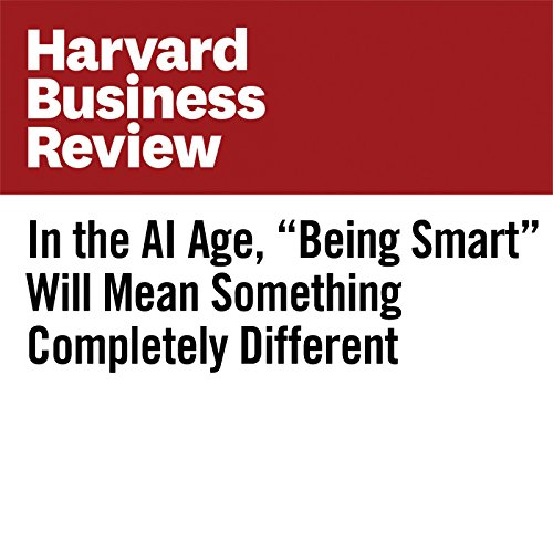 In the AI Age, 'Being Smart' Will Mean Something Completely Different audiobook cover art