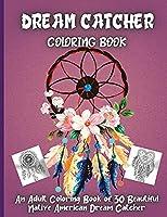 Dream Catcher Coloring Book: An Adult Coloring Book of 30 Beautiful Native American Dream Catcher