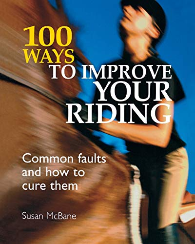 100 Ways to Improve your Riding: Common Faults And How To Cure Them
