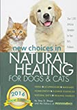 New Choices in Natural Healing for Dogs & Cats: Herbs, Acupressure, Massage, Homeopathy, Flower...