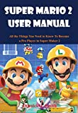 Super Mario Maker 2 User Manual : All the Things You Need to Know To Become a Pro Player in Super Maker 2