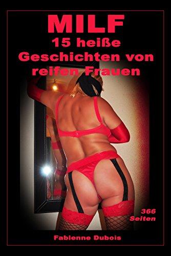 MILF - 15 heiße Geschichten von reifen Frauen: Erotische MILF-Geschichten
