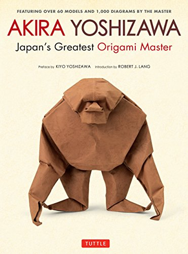 Akira Yoshizawa, Japan's Greatest Origami Master: Featuring over 60 Models and 1000 Diagrams by the Master (English Edition)